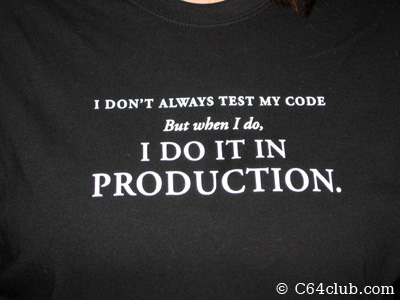 I don't always test my code, but when I do, I do it in production - Commodore Computer Club
